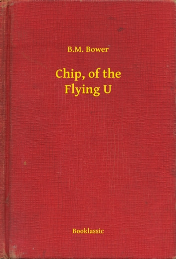 Chip, of the Flying U ebook by B.M. Bower