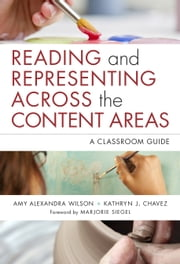 Reading and Representing Across the Content Areas - A Classroom Guide ebook by Amy Alexandra Wilson,Kathryn J. Chavez
