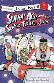 Super Ace and the Space Traffic Jam ebook by Cheryl Crouch,Matt Vander Pol