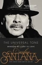 The Universal Tone - Bringing My Story to Light ebook by Carlos Santana, Ashley Kahn