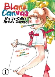 Blank Canvas: My So-Called Artist's Journey Vol. 1 ebook by Akiko Higashimura
