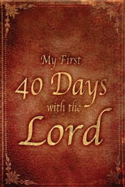 My First 40 Days with the Lord ebook by Robert F. Wolff