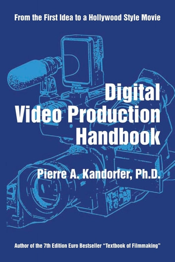 Digital Video Production Handbook eBook by Pierre A. Kandorfer Ph D.