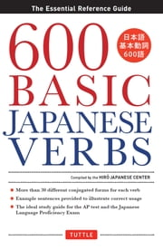 600 Basic Japanese Verbs - The Essential Reference Guide ebook by Hiro  Japanese Center