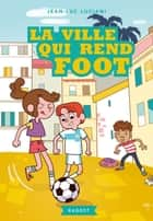 La ville qui rend foot ebook by Jean-Luc Luciani