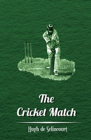 The Cricket Match ebook by Hugh De Selincourt