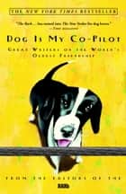 Dog Is My Co-Pilot - Great Writers on the World's Oldest Friendship ebook by Bark Editors