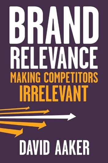 Brand Relevance - Making Competitors Irrelevant ebook by David A. Aaker