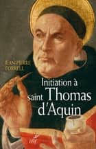 Initiation à saint Thomas d'Aquin - Sa personne et son oeuvre ebook by Jean-Pierre Torrell