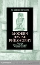The Cambridge Companion to Modern Jewish Philosophy ebook by Michael L. Morgan, Peter Eli Gordon