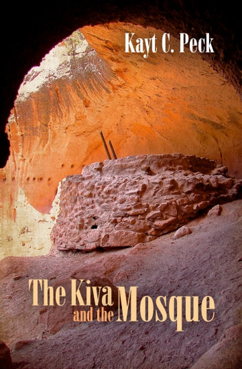 The Kiva and The Mosque ebook by Kayt Peck