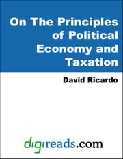 On The Principles of Political Economy and Taxation ebook by Ricardo, David
