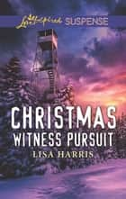 Christmas Witness Pursuit ebook by Lisa Harris