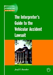 The Interpreter's Guide to the Vehicular Accident Lawsuit ebook by Josef F. Buenker