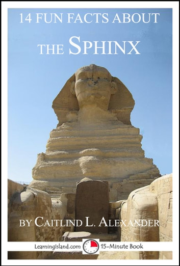 14 Fun Facts About the Sphinx: A 15-Minute Book ebook by Caitlind L. Alexander