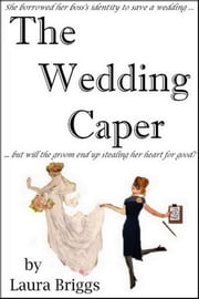 The Wedding Caper ebook by Laura Briggs