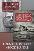 Haunted Ontario 2-Book Bundle - Haunted Ontario / Haunted Ontario 3 eBook by Terry Boyle