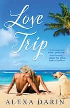 Love Trip eBook by Alexa Darin