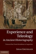 Experience and Teleology in Ancient Historiography ebook by Jonas Grethlein