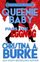 Queenie Baby: Pass the Eggnog ebook by Christina A. Burke