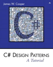C# Design Patterns: A Tutorial ebook by Cooper, James W.