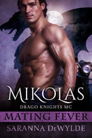 Mikolas: Drago Knights MC - Mating Fever ebook by Saranna DeWylde