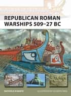 Republican Roman Warships 509–27 BC ebook by Giuseppe Rava, Dr Raffaele D'Amato