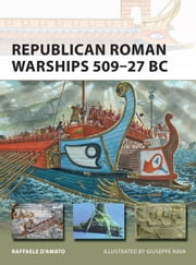Republican Roman Warships 509?27 BC ebook by Giuseppe Rava,Dr Raffaele D?Amato
