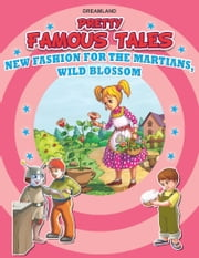 New Fashion for the Martians AND Wild Blossom - Pretty Famous Tales ebook by Anuj Chawla