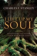 I Lift Up My Soul ebook by Charles Stanley