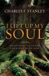 I Lift Up My Soul - Devotions to Start Your Day with God ebook by Charles Stanley