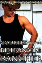Courted by the Billionaire Rancher ebook by Sage Reamen