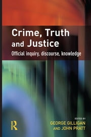 Crime, Truth and Justice ebook by George Gilligan,John Pratt