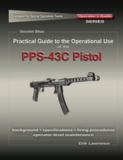 Practical Guide to the Use of the SEMI-AUTO PPS-43C Pistol/SBR ebook by Erik Lawrence