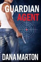 Guardian Agent (Second, Expanded Edition) ebook by Dana Marton