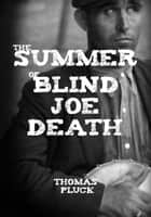 The Summer of Blind Joe Death ebook by Thomas Pluck