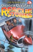 Guide's Greatest Rescue Stories ebook by Lori Peckham