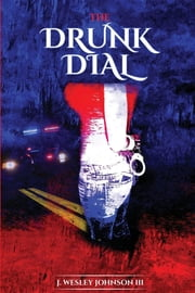The Drunk Dial - ...and Driving Under the Influence ebook by J. Wesley Johnson III