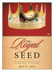 The Royal Seed - Why the Genealogy of Jesus Is Important to You Today ebook by Judd F. Allen