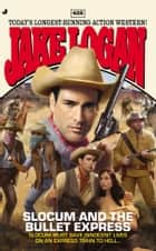 Slocum #422 - Slocum and the Bullet Express eBook by Jake Logan