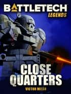 BattleTech Legends: Close Quarters ebook by Victor Milán