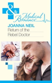 Return of the Rebel Doctor (Mills & Boon Medical) ebook by Joanna Neil
