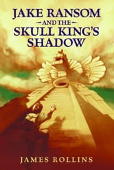 Jake Ransom and the Skull King's Shadow ebook by James Rollins