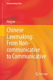 Chinese Lawmaking: From Non-communicative to Communicative ebook by Peng He