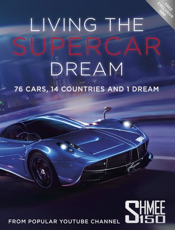 Living the Supercar Dream (Shmee150) - 76 Cars, 14 Countries and 1 Dream ebook by Tim Burton