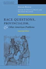 Race Questions, Provincialism, and Other American Problems - Expanded Edition ebook by Josiah Royce,Scott  L. Pratt,Shannon Sullivan