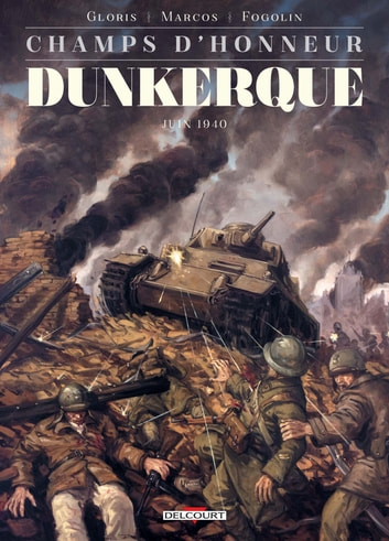 Champs d'honneur - Dunkerque - Mai 1940 eBook by Thierry Gloris,Ramon Marcos