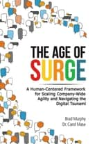 The Age of Surge - A Human Centered Framework for Scaling Company Wide Agility and Navigating the Tsunami of Digital ebook by
