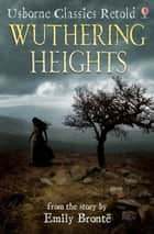 Wuthering Heights: Usborne Classics Retold ebook by Jane Bingham, Darrell Warner