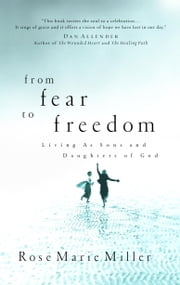 From Fear to Freedom - Living as Sons and Daughters of God ebook by Rose Marie Miller